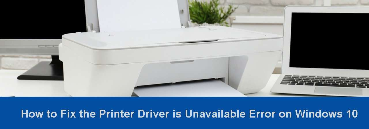 how to fix the printer driver is unavailable error on
