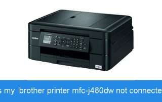 why is my brother printer mfc-j480dw not connected
