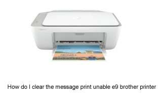 How do I clear the message print unable e9 brother printer